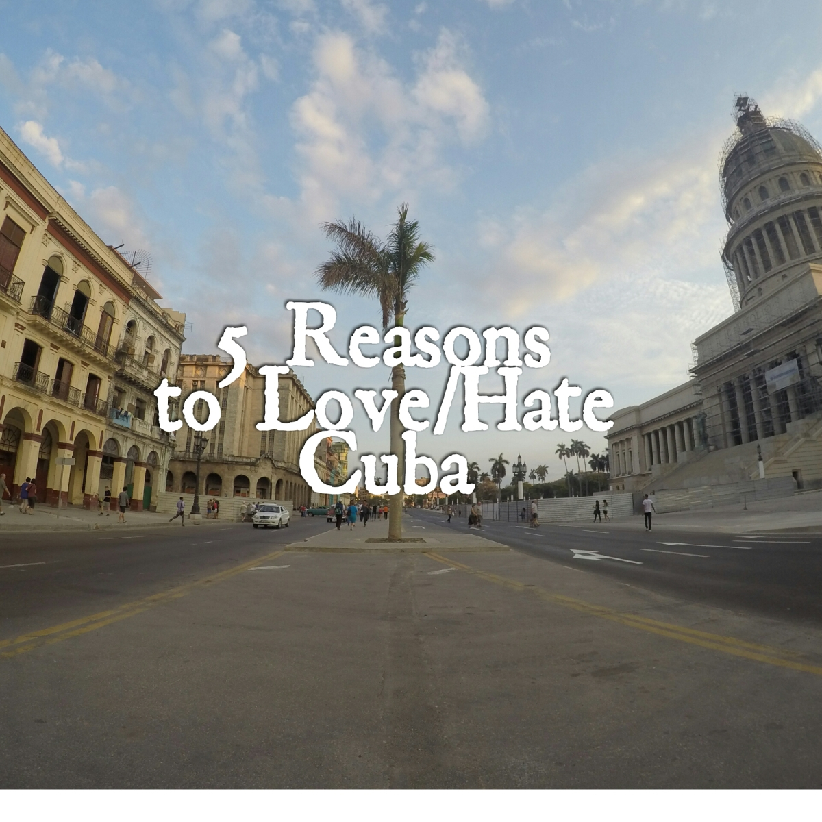 5 Reasons to Love/Hate Cuba