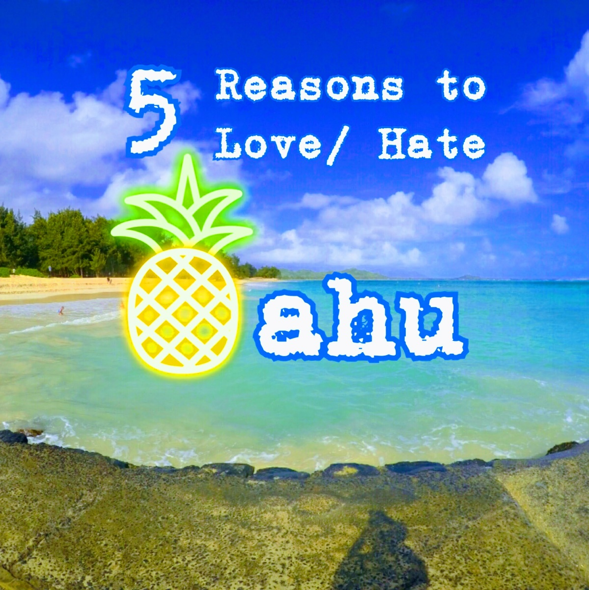5 Reasons to Love/Hate Oahu