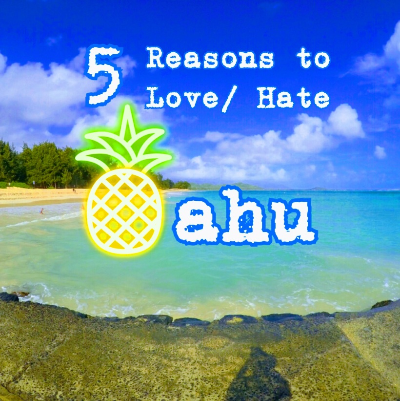 5 Reasons to Love / Hate Oahu Hawaii Travel